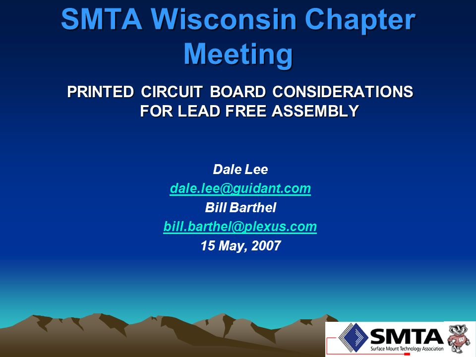 SMTA Wisconsin Chapter Meeting PRINTED CIRCUIT BOARD CONSIDERATIONS FOR LEAD FREE ASSEMBLY Dale Lee dale.lee@guidant.com Bill Barthel bill.barthel@ple