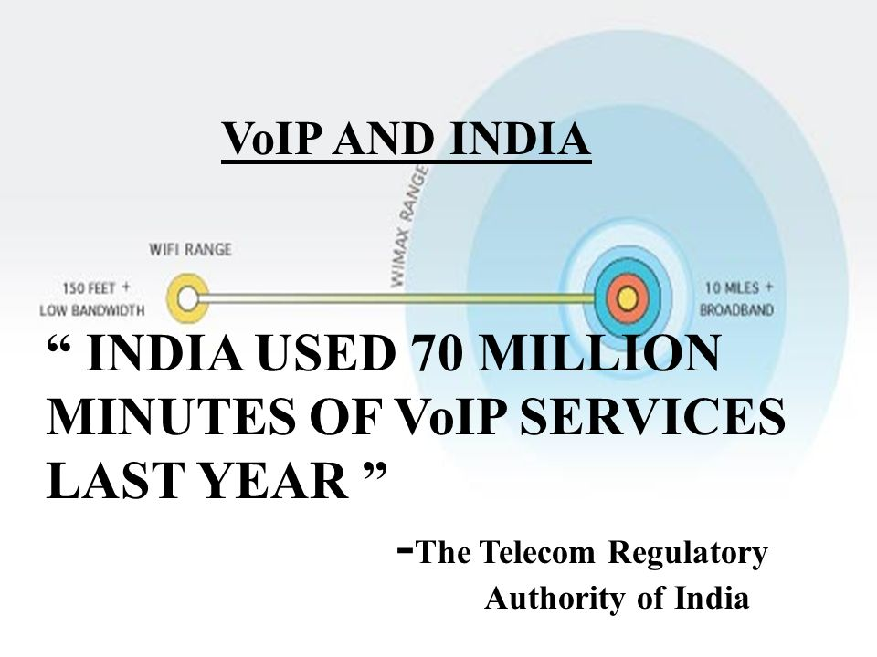 INDIA USED 70 MILLION MINUTES OF VoIP SERVICES LAST YEAR - The Telecom Regulatory Authority of India VoIP AND INDIA