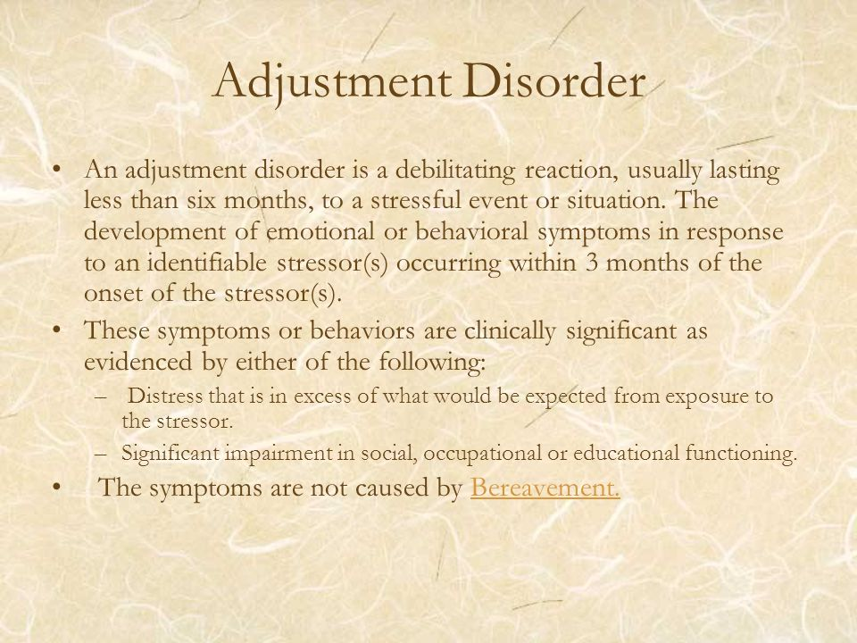 Adjustment Disorder An adjustment disorder is a debilitating reaction, usually lasting less than six months, to a stressful event or situation. The de