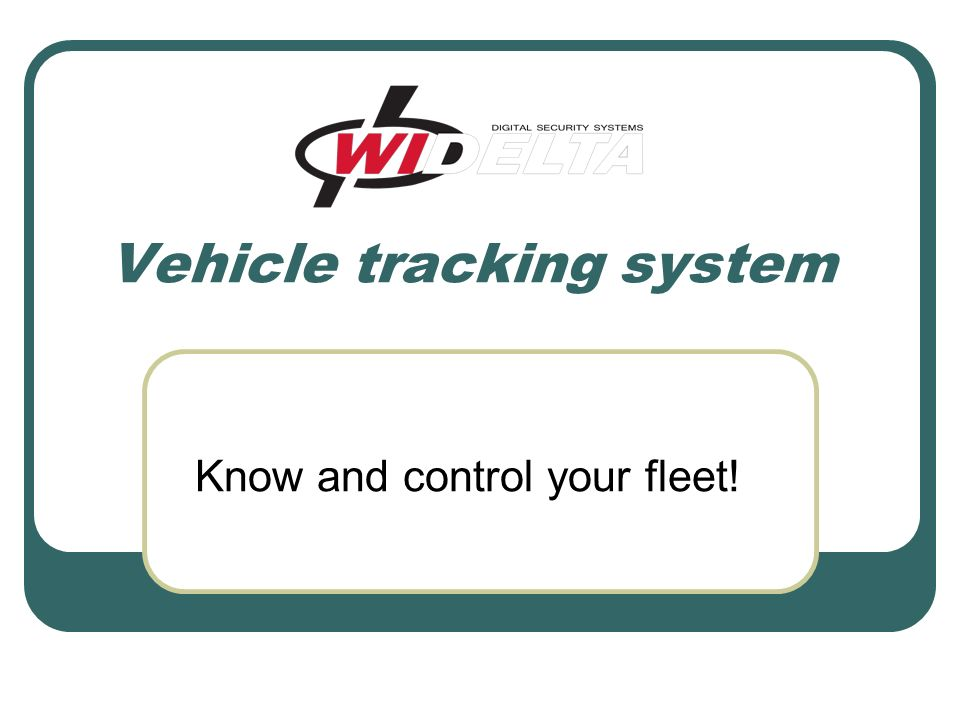 Vehicle tracking system Know and control your fleet!