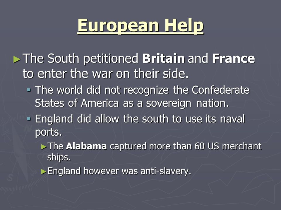 European Help The South petitioned Britain and France to enter the war on their side. The South petitioned Britain and France to enter the war on thei