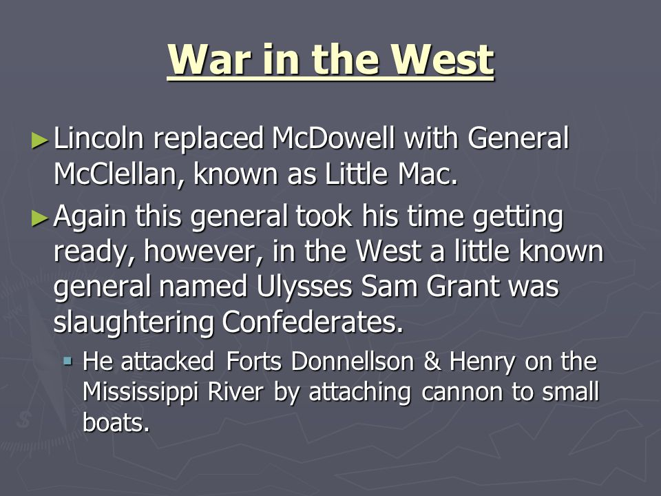 War in the West Lincoln replaced McDowell with General McClellan, known as Little Mac. Lincoln replaced McDowell with General McClellan, known as Litt