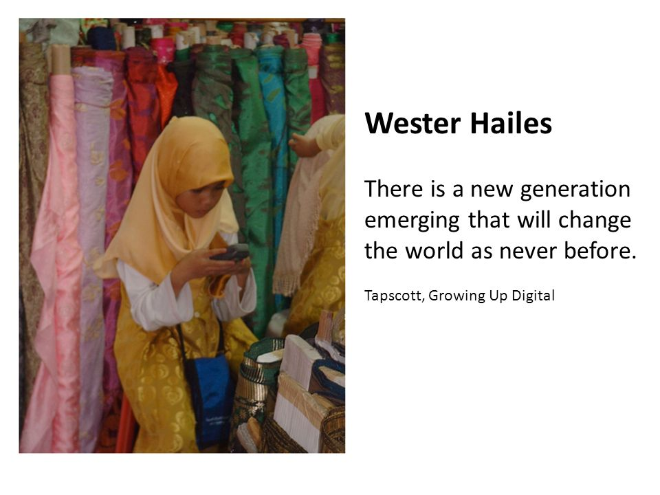 Wester Hailes There is a new generation emerging that will change the world as never before.