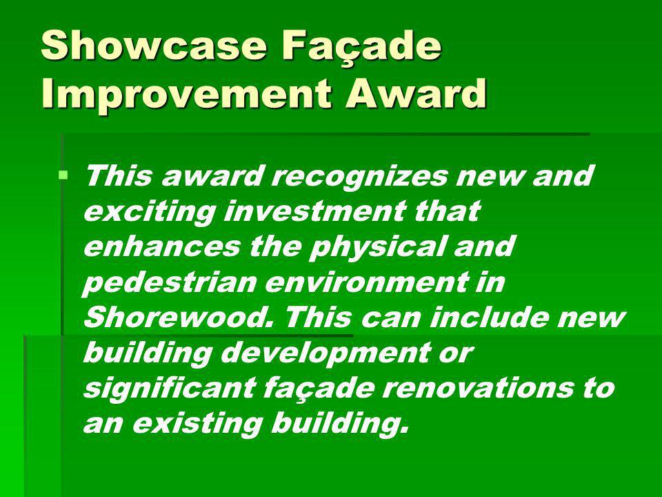 Showcase Façade Improvement Award This award recognizes new and exciting investment that enhances the physical and pedestrian environment in Shorewood