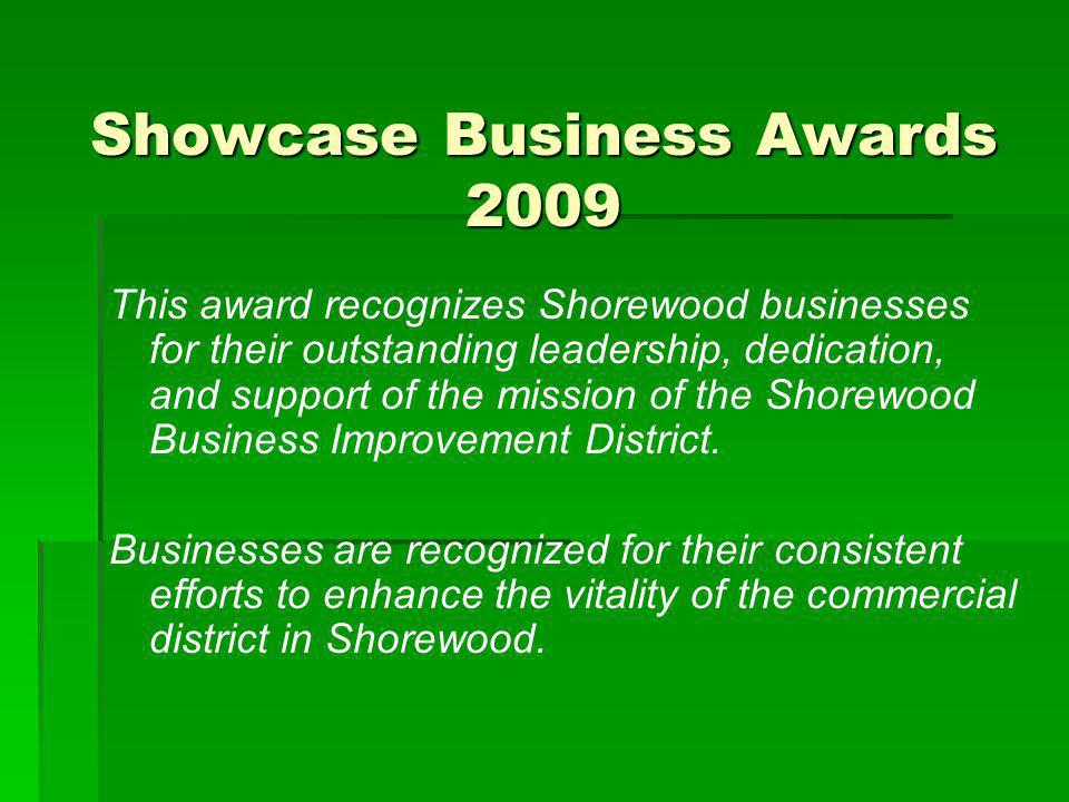 Showcase Business Awards 2009 This award recognizes Shorewood businesses for their outstanding leadership, dedication, and support of the mission of t