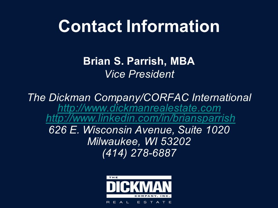 Contact Information Brian S. Parrish, MBA Vice President The Dickman Company/CORFAC International http://www.dickmanrealestate.com http://www.linkedin