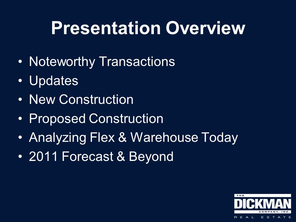 Presentation Overview Noteworthy Transactions Updates New Construction Proposed Construction Analyzing Flex & Warehouse Today 2011 Forecast & Beyond