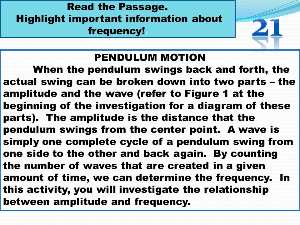 PENDULUM MOTION When the pendulum swings back and forth, the actual swing can be broken down into two parts – the amplitude and the wave (refer to Fig