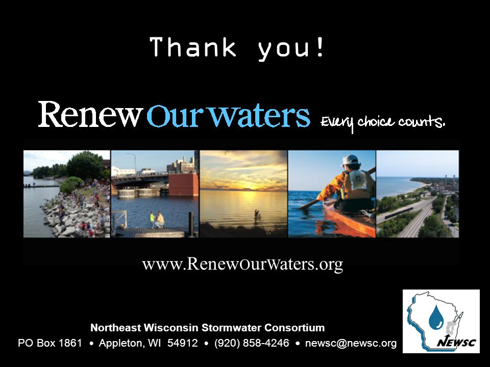Northeast Wisconsin Stormwater Consortium PO Box 1861 Appleton, WI 54912 (920) 858-4246 newsc@newsc.org THANK YOU.