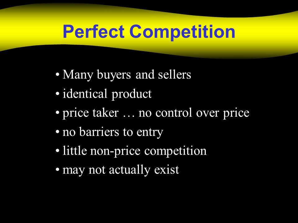 Perfect Competition Many buyers and sellers identical product price taker … no control over price no barriers to entry little non-price competition ma