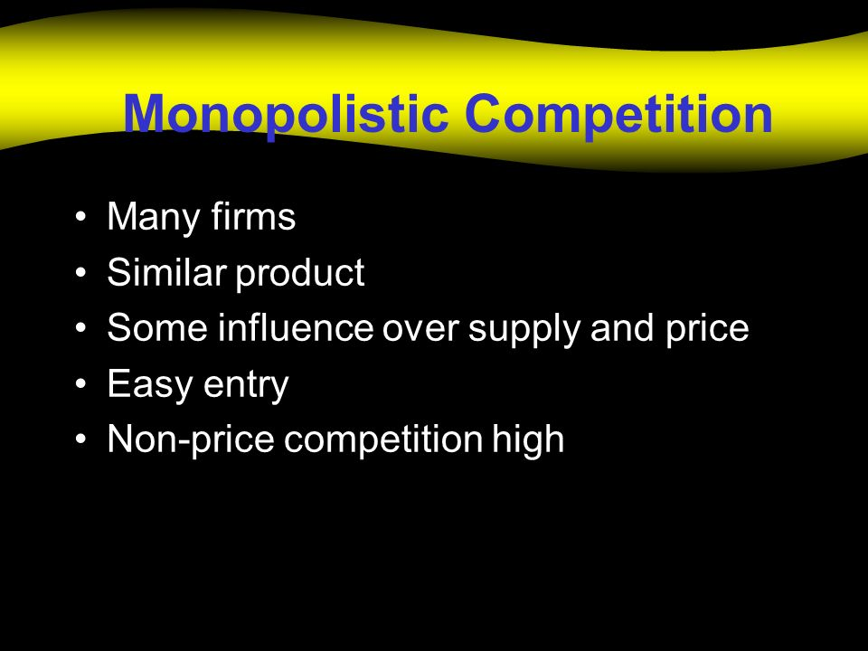 Monopolistic Competition Many firms Similar product Some influence over supply and price Easy entry Non-price competition high
