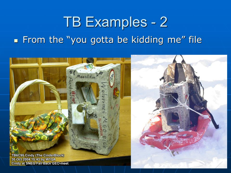 TB Examples - 2 From the you gotta be kidding me file From the you gotta be kidding me file