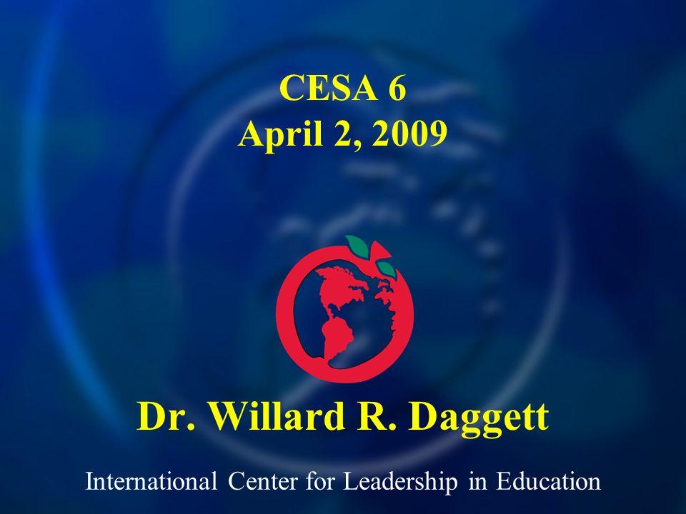 International Center for Leadership in Education Dr. Willard R. Daggett CESA 6 April 2, 2009