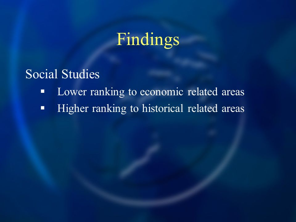Findings Social Studies Lower ranking to economic related areas Higher ranking to historical related areas