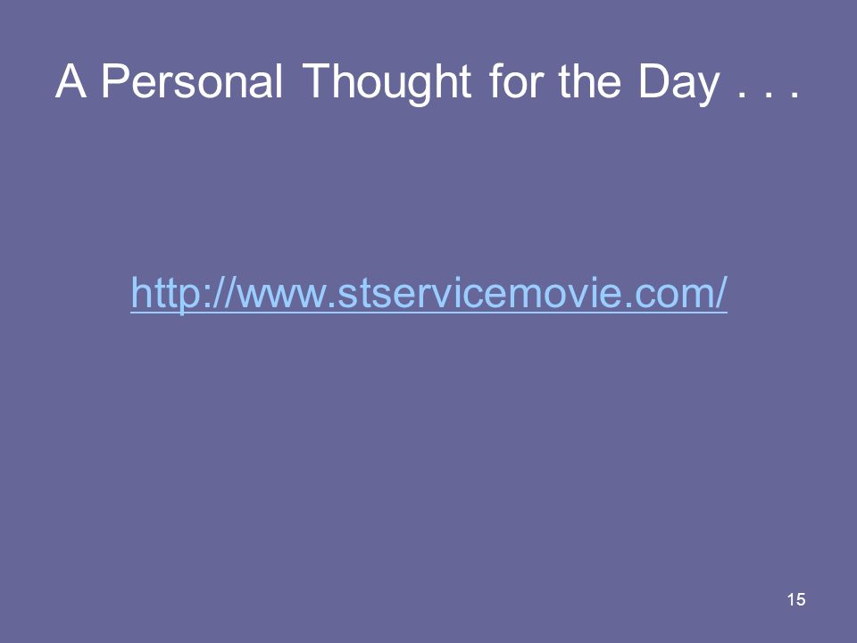 15 A Personal Thought for the Day... http://www.stservicemovie.com/