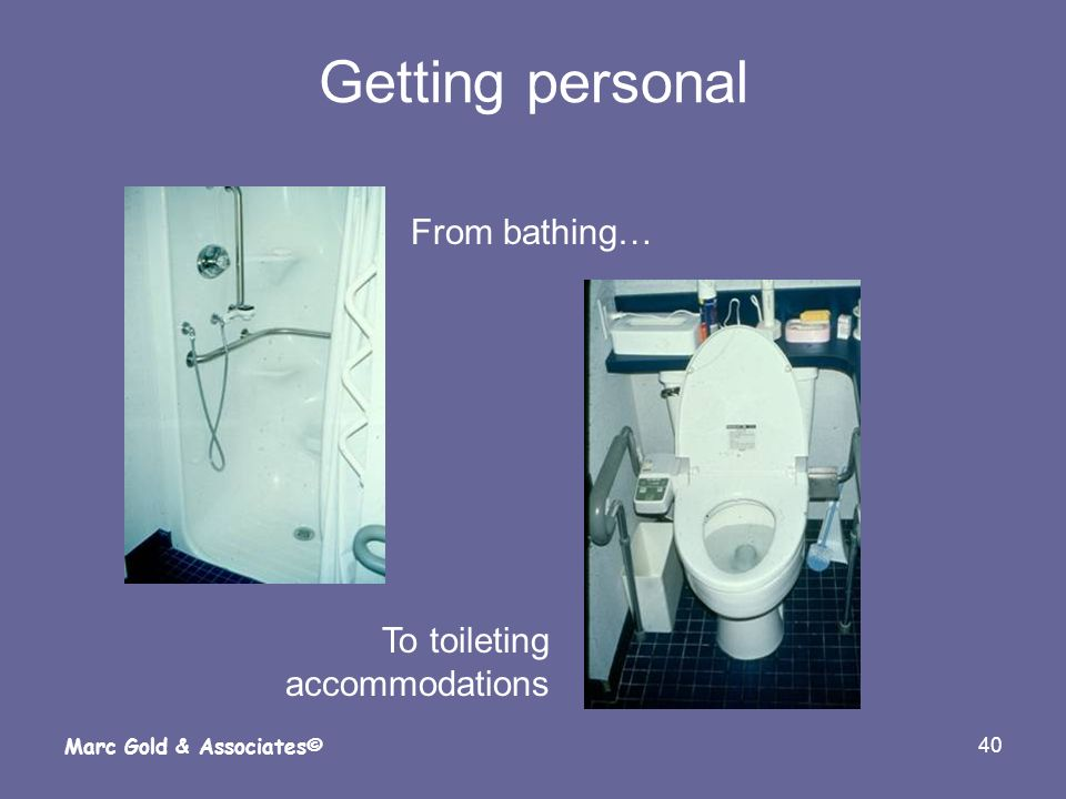 40 Marc Gold & Associates© Getting personal From bathing… To toileting accommodations