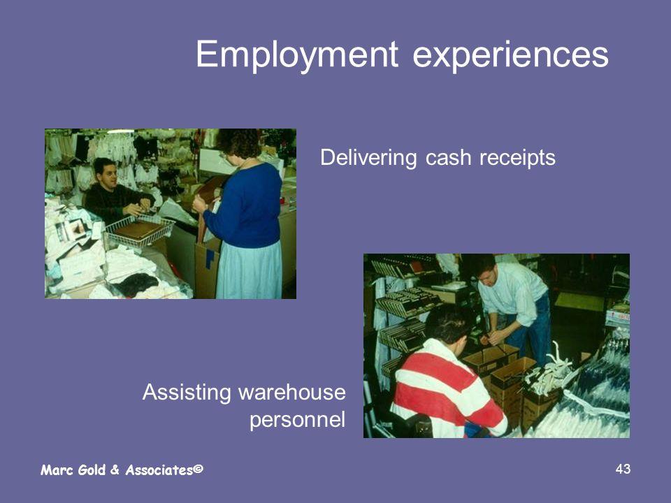 43 Marc Gold & Associates© Employment experiences Delivering cash receipts Assisting warehouse personnel