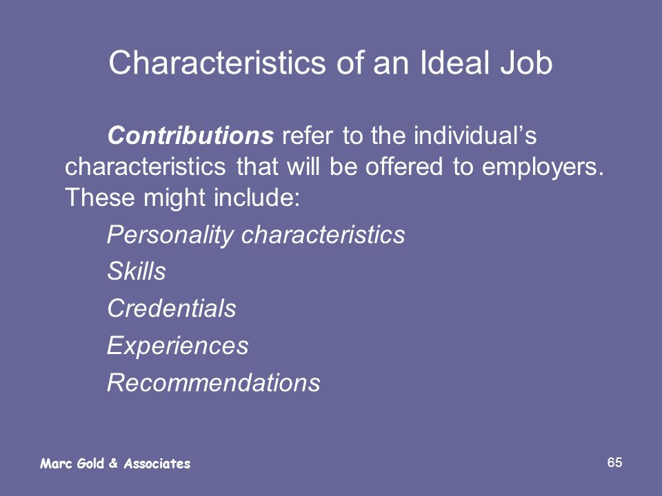 65 Marc Gold & Associates Characteristics of an Ideal Job Contributions refer to the individuals characteristics that will be offered to employers. Th
