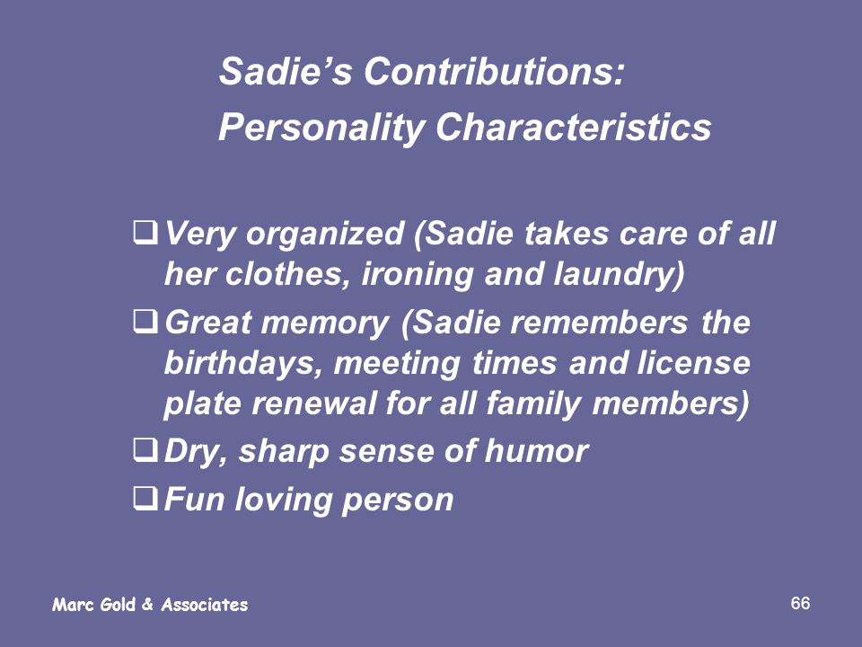 66 Marc Gold & Associates Sadies Contributions: Personality Characteristics Very organized (Sadie takes care of all her clothes, ironing and laundry)