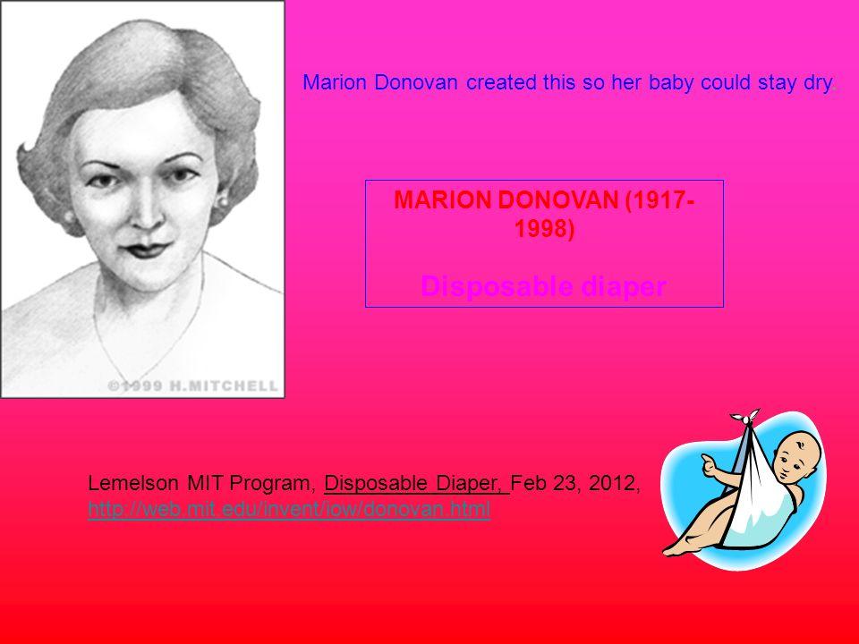 Lemelson MIT Program, Disposable Diaper, Feb 23, 2012, http://web.mit.edu/invent/iow/donovan.html http://web.mit.edu/invent/iow/donovan.html MARION DO