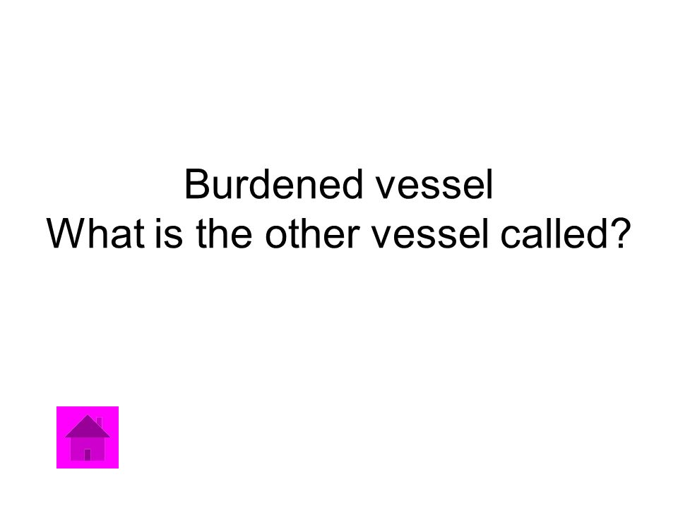 Burdened vessel What is the other vessel called?