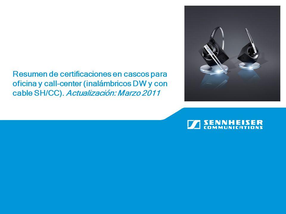 Resumen de certificaciones en cascos para oficina y call-center (inalámbricos DW y con cable SH/CC). Actualización: Marzo 2011