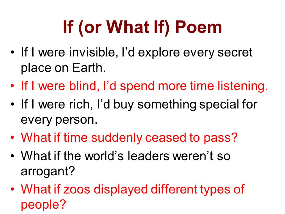 If (or What If) Poem If I were invisible, Id explore every secret place on Earth. If I were blind, Id spend more time listening. If I were rich, Id bu