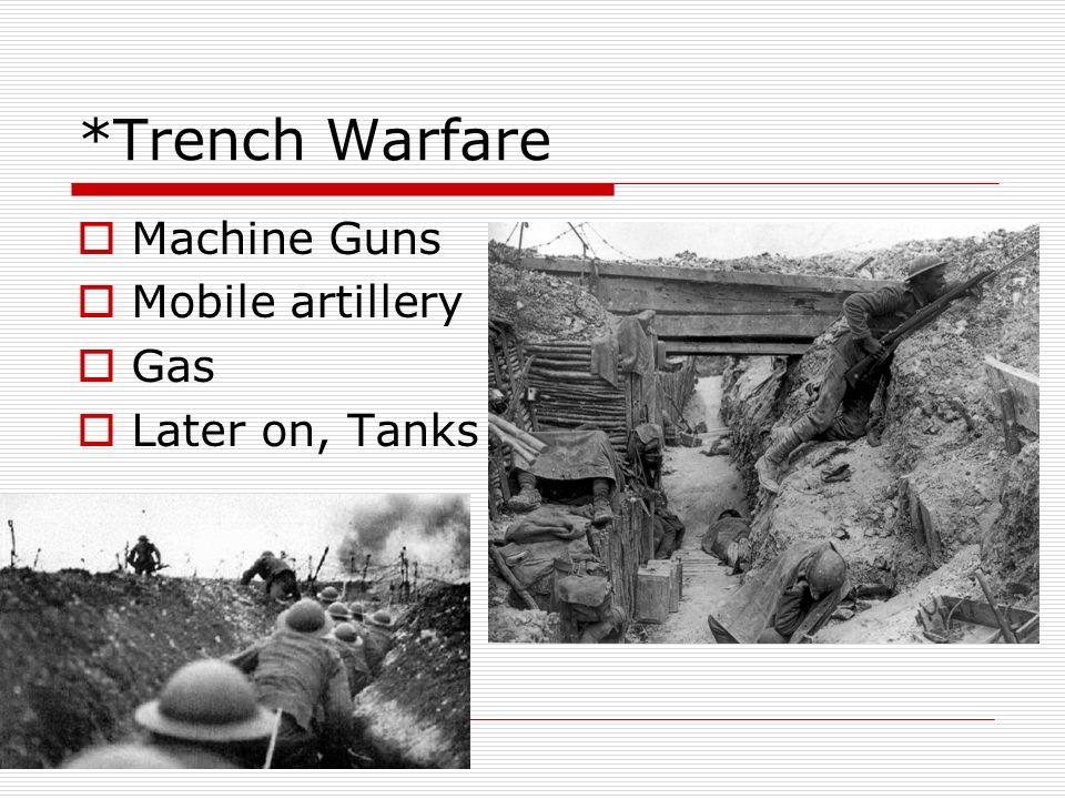 *Trench Warfare Machine Guns Mobile artillery Gas Later on, Tanks