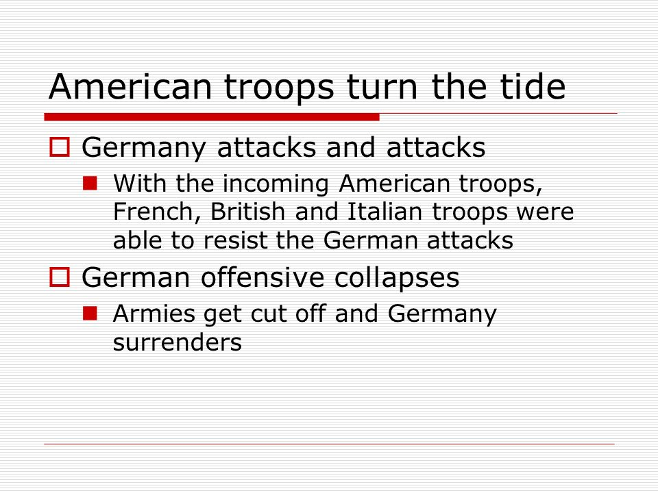 American troops turn the tide Germany attacks and attacks With the incoming American troops, French, British and Italian troops were able to resist th