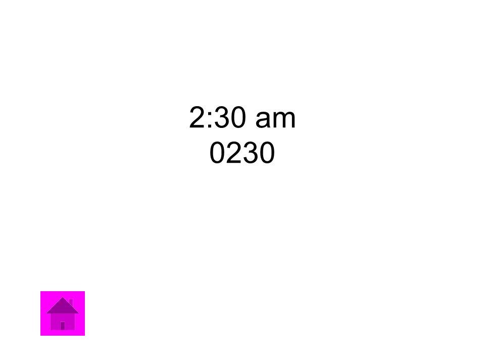 2:30 am 0230