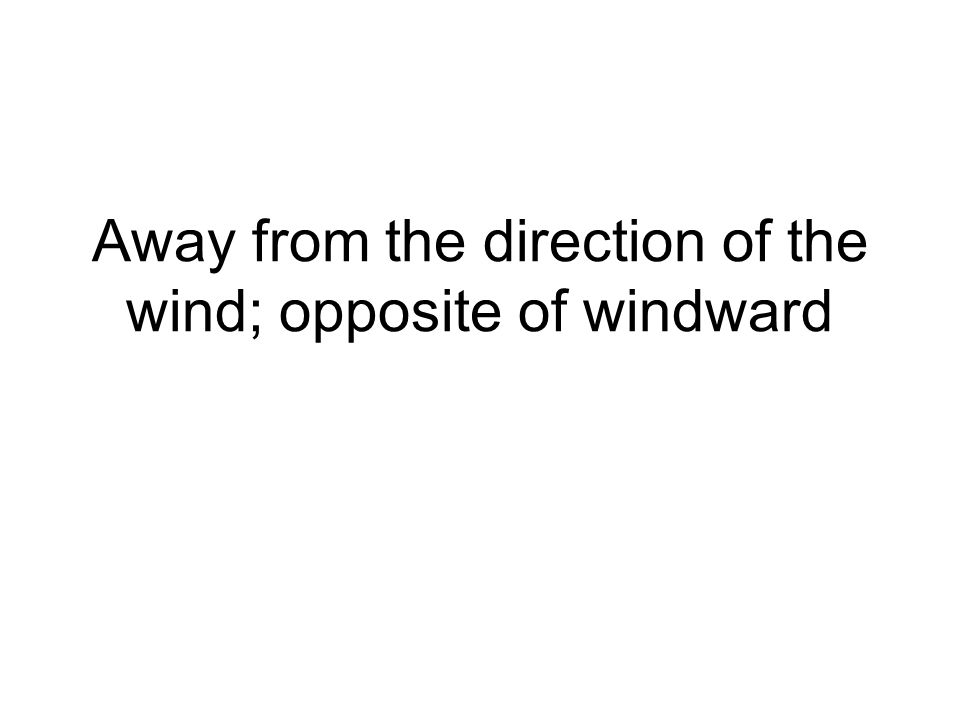 Away from the direction of the wind; opposite of windward