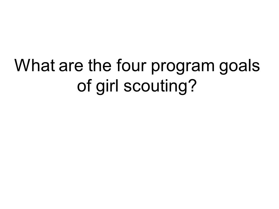 What are the four program goals of girl scouting
