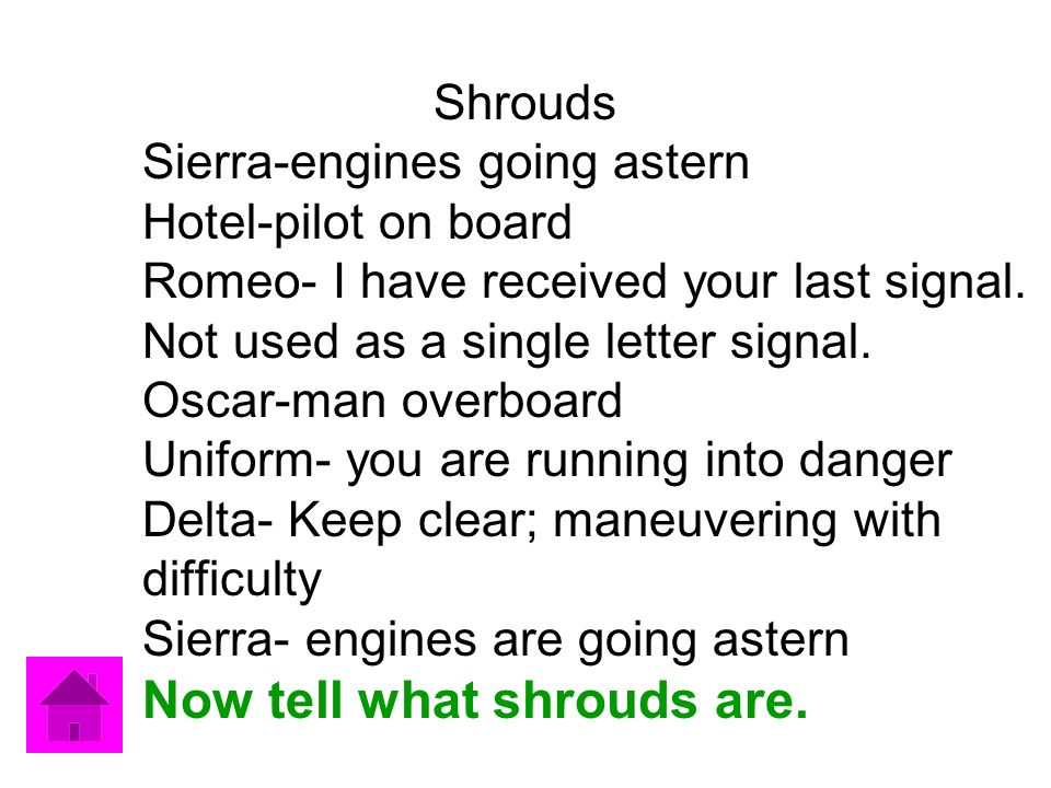 Shrouds Sierra-engines going astern Hotel-pilot on board Romeo- I have received your last signal.