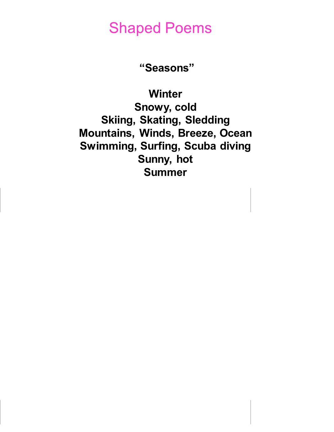 Shaped Poems Seasons Winter Snowy, cold Skiing, Skating, Sledding Mountains, Winds, Breeze, Ocean Swimming, Surfing, Scuba diving Sunny, hot Summer