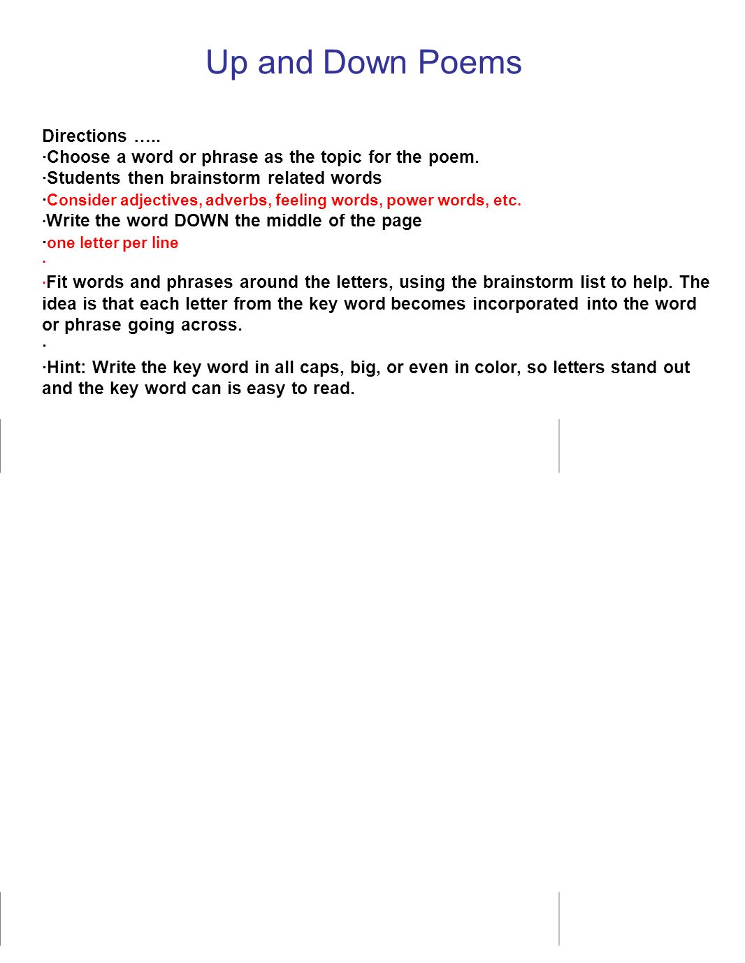 Up and Down Poems Directions ….. ·Choose a word or phrase as the topic for the poem. ·Students then brainstorm related words · Consider adjectives, ad