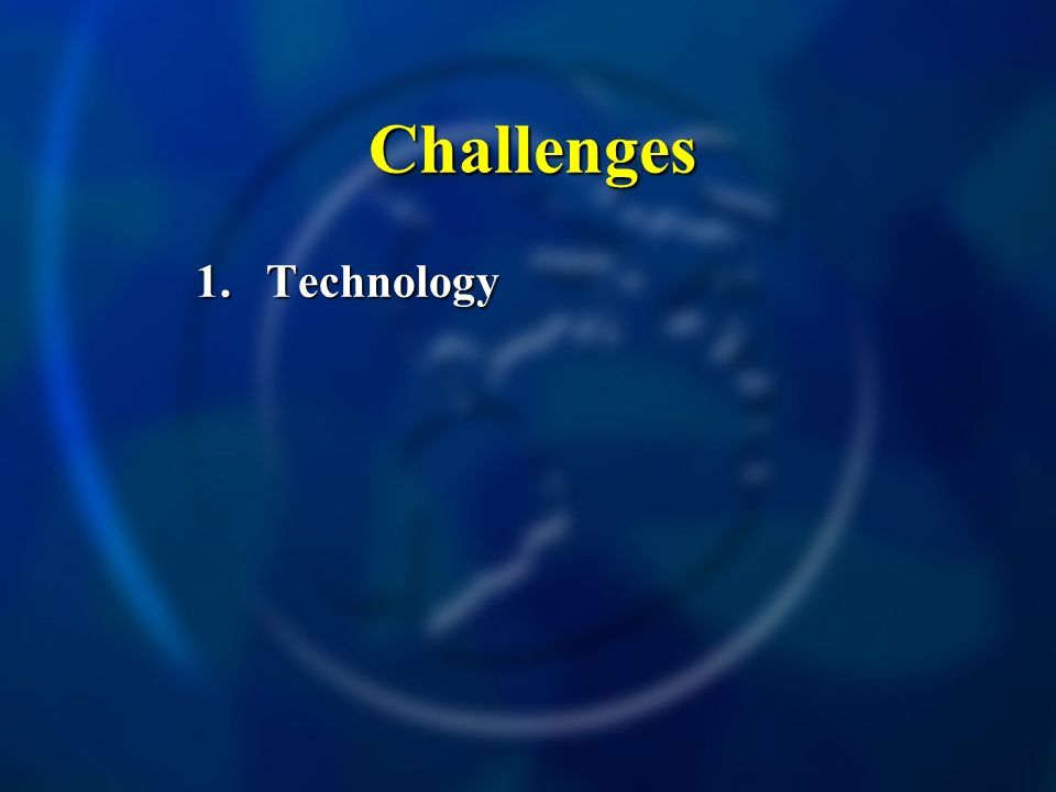 Challenges Challenges 1.Technology