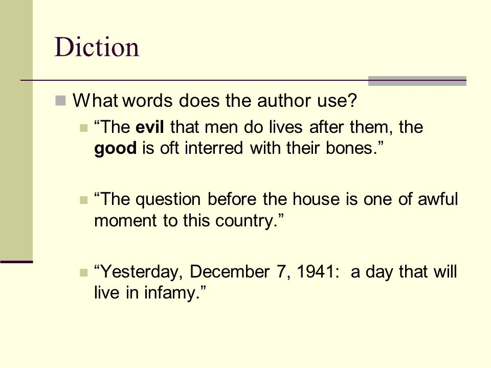 Diction What words does the author use? The evil that men do lives after them, the good is oft interred with their bones. The question before the hous