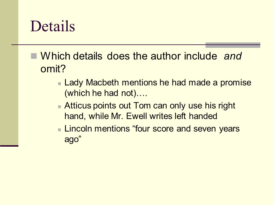 Details Which details does the author include and omit? Lady Macbeth mentions he had made a promise (which he had not)…. Atticus points out Tom can on