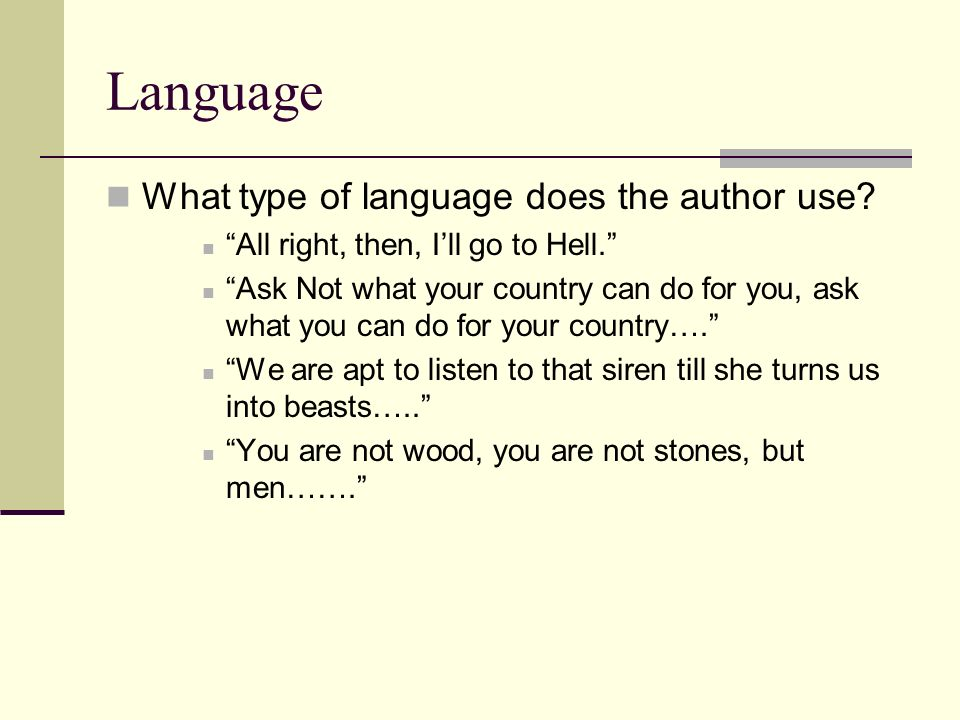 Language What type of language does the author use? All right, then, Ill go to Hell. Ask Not what your country can do for you, ask what you can do for