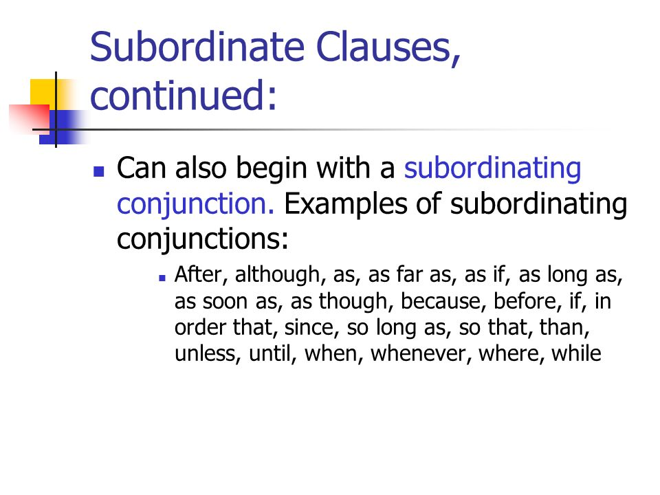 Subordinate Clauses, continued: Can also begin with a subordinating conjunction. Examples of subordinating conjunctions: After, although, as, as far a
