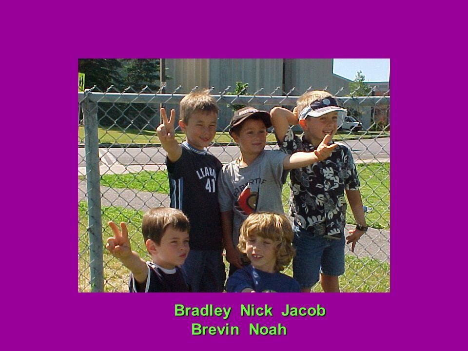 Bradley Nick Jacob Brevin Noah Brevin Noah