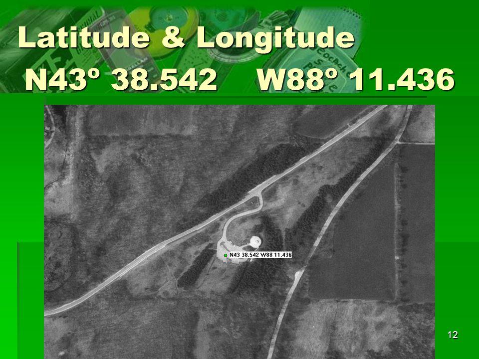 12 Latitude & Longitude N43 o 38.542 W88 o 11.436
