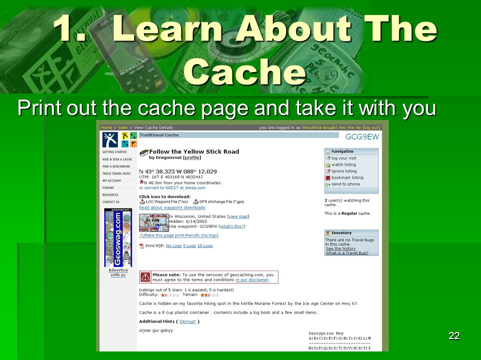 22 1. Learn About The Cache Print out the cache page and take it with you