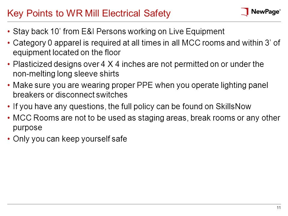 11 Key Points to WR Mill Electrical Safety Stay back 10 from E&I Persons working on Live Equipment Category 0 apparel is required at all times in all