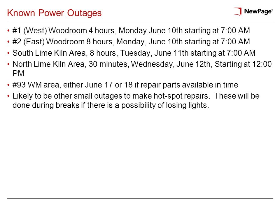 Known Power Outages #1 (West) Woodroom 4 hours, Monday June 10th starting at 7:00 AM #2 (East) Woodroom 8 hours, Monday, June 10th starting at 7:00 AM