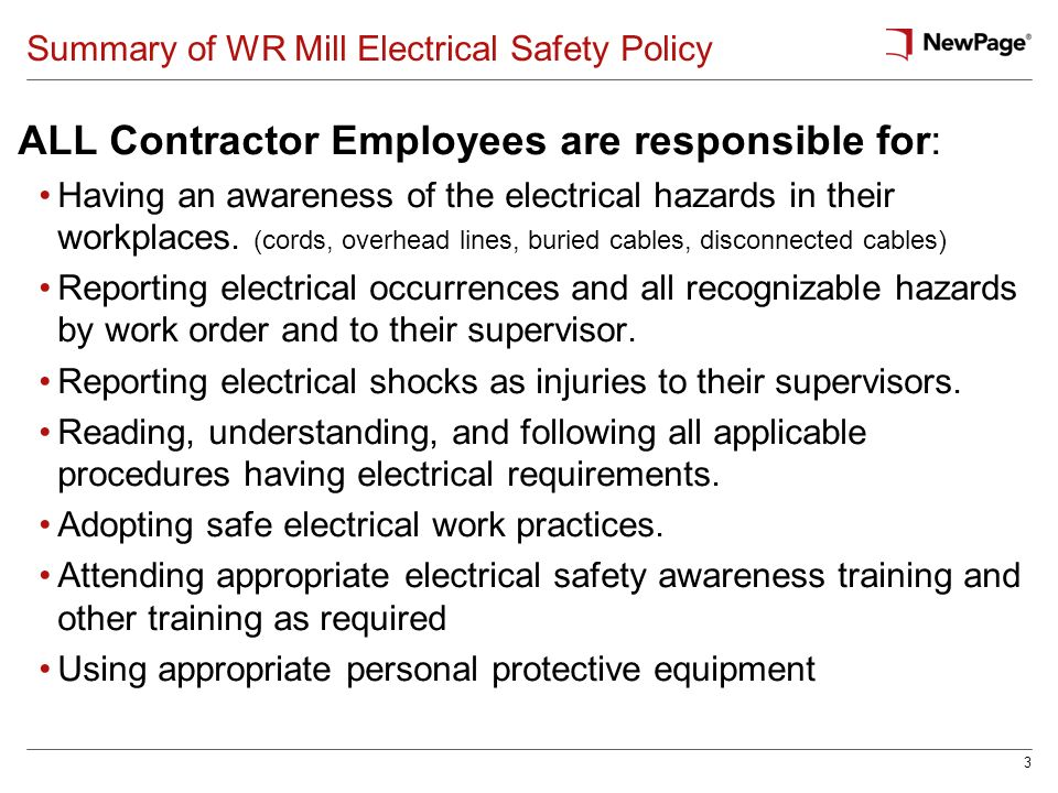 3 Summary of WR Mill Electrical Safety Policy ALL Contractor Employees are responsible for: Having an awareness of the electrical hazards in their wor