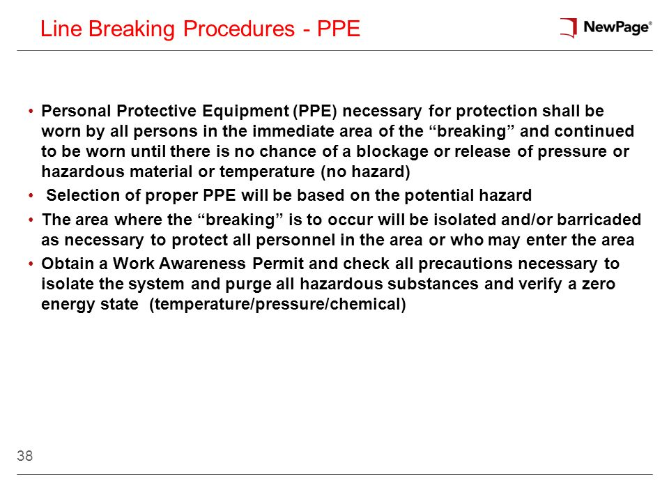 38 Personal Protective Equipment (PPE) necessary for protection shall be worn by all persons in the immediate area of the breaking and continued to be