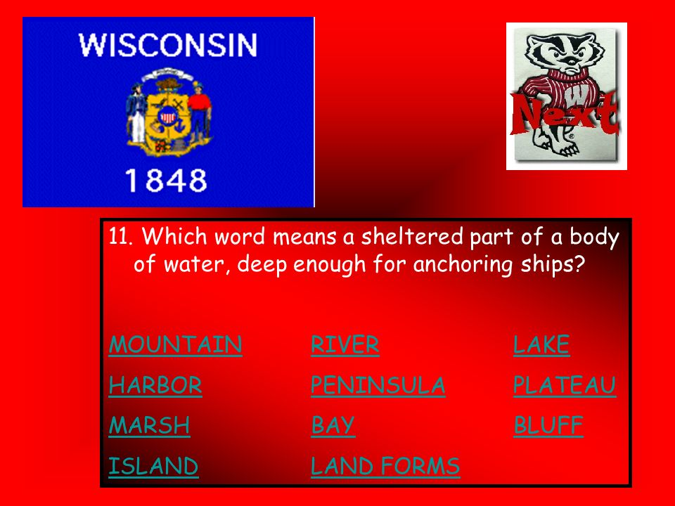 11. Which word means a sheltered part of a body of water, deep enough for anchoring ships? MOUNTAINRIVERLAKE HARBORPENINSULAPLATEAU MARSHBAYBLUFF ISLA