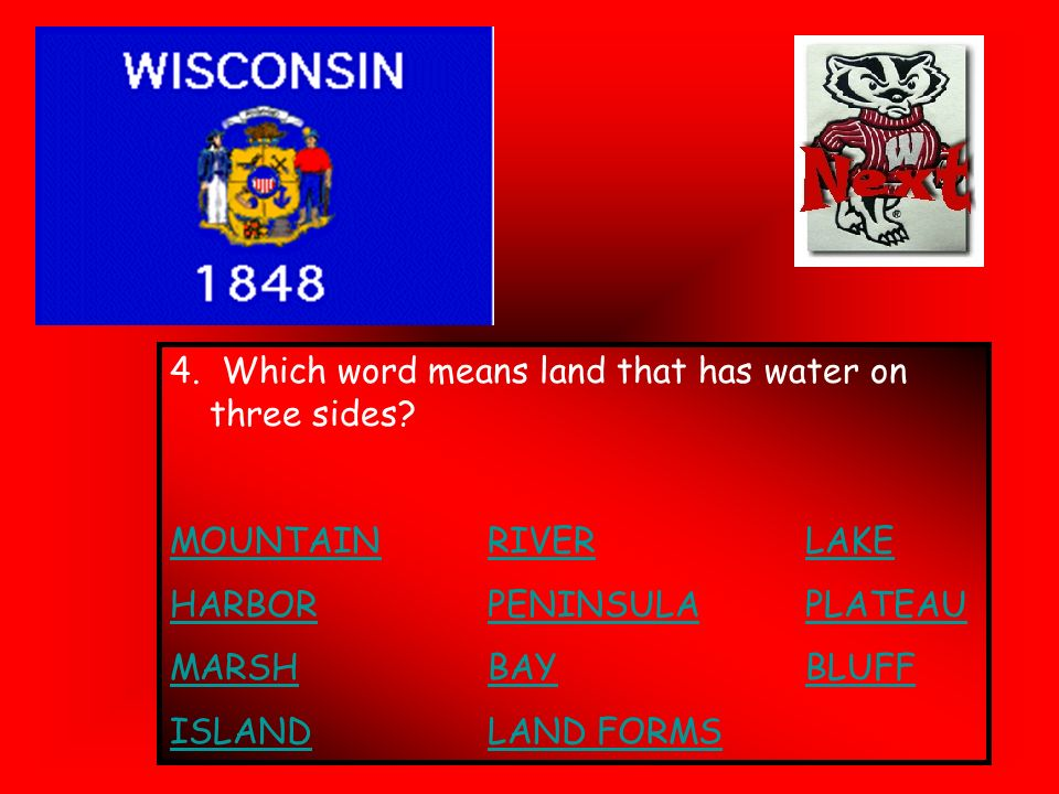 4. Which word means land that has water on three sides? MOUNTAINRIVERLAKE HARBORPENINSULAPLATEAU MARSHBAYBLUFF ISLANDLAND FORMS
