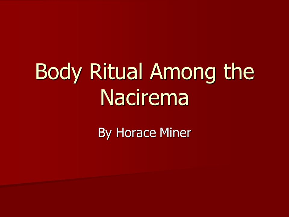 body ritual among the nacirema essay body ritual among the  horace miner body ritual among the nacirema essay essay for you horace miner body ritual among